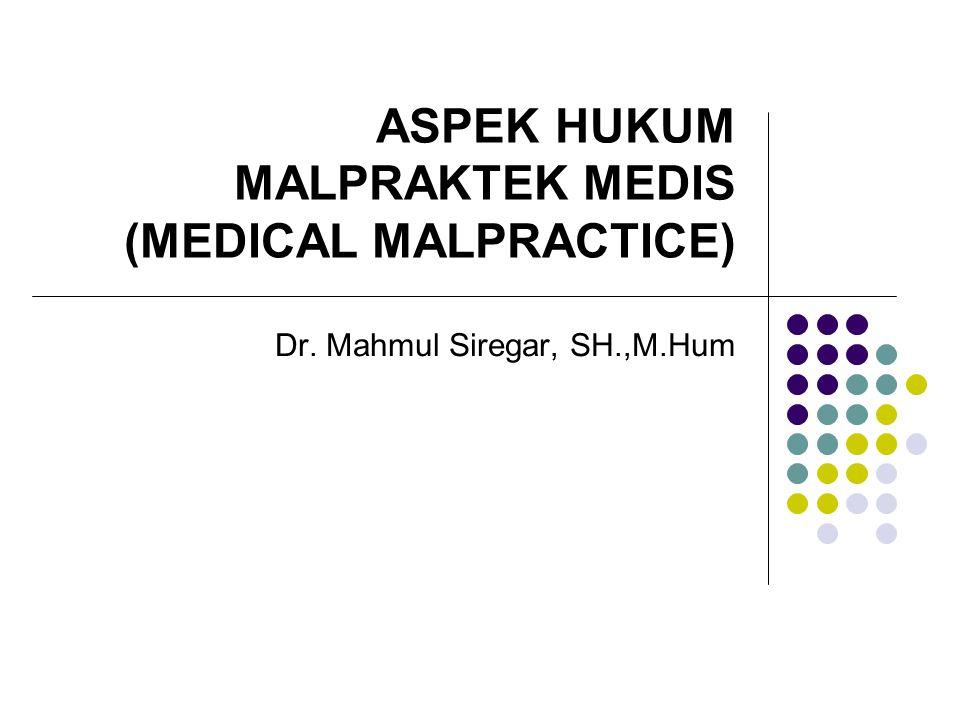 ASPEK HUKUM MALPRAKTEK MEDIS (MEDICAL MALPRACTICE)