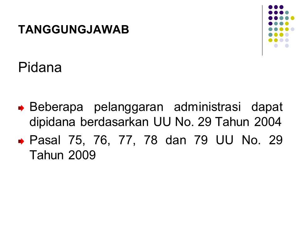 TANGGUNGJAWAB Pidana. Beberapa pelanggaran administrasi dapat dipidana berdasarkan UU No. 29 Tahun 2004.