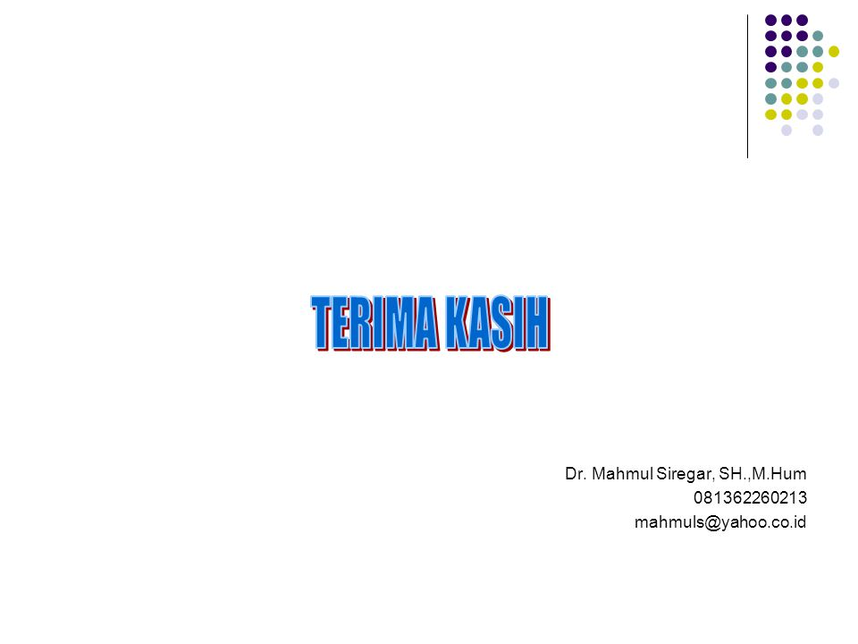 TERIMA KASIH Dr. Mahmul Siregar, SH.,M.Hum 081362260213