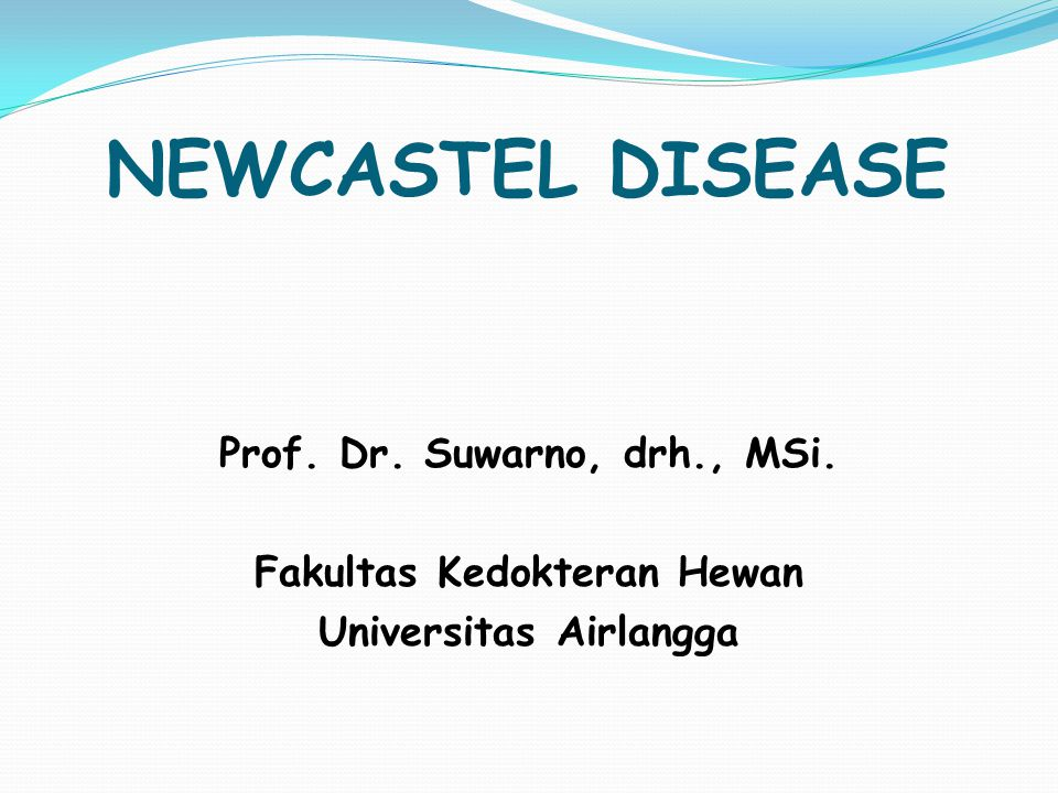 NEWCASTEL DISEASE Prof. Dr. Suwarno, drh., MSi. Fakultas Kedokteran Hewan Universitas Airlangga