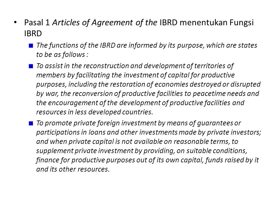 Pasal 1 Articles of Agreement of the IBRD menentukan Fungsi IBRD