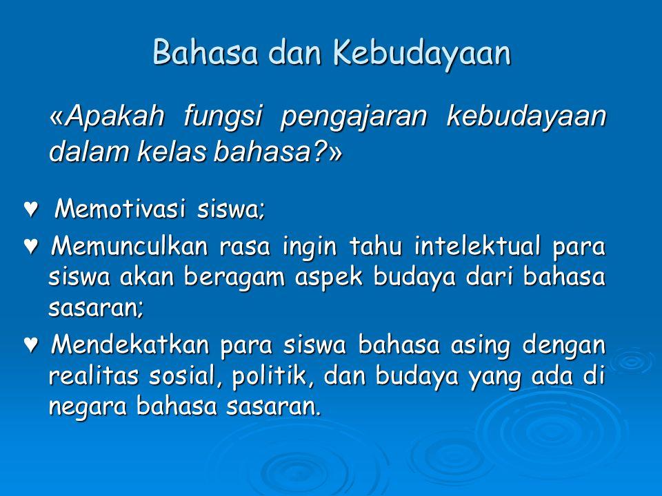 Bahasa dan Kebudayaan «Apakah fungsi pengajaran kebudayaan dalam kelas bahasa » ♥ Memotivasi siswa;