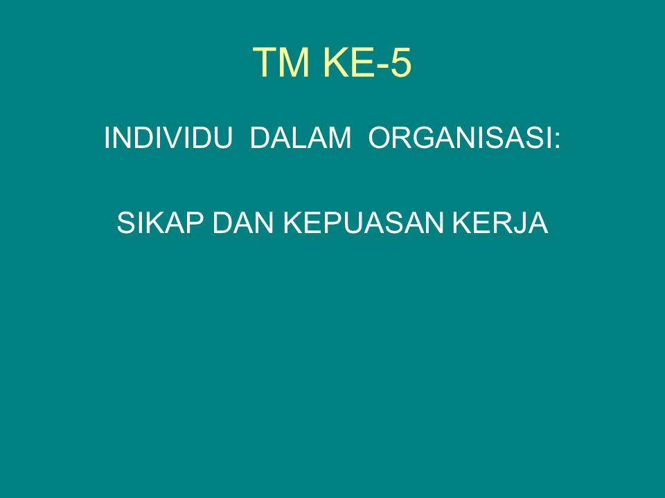 TM KE-5 INDIVIDU DALAM ORGANISASI: SIKAP DAN KEPUASAN KERJA