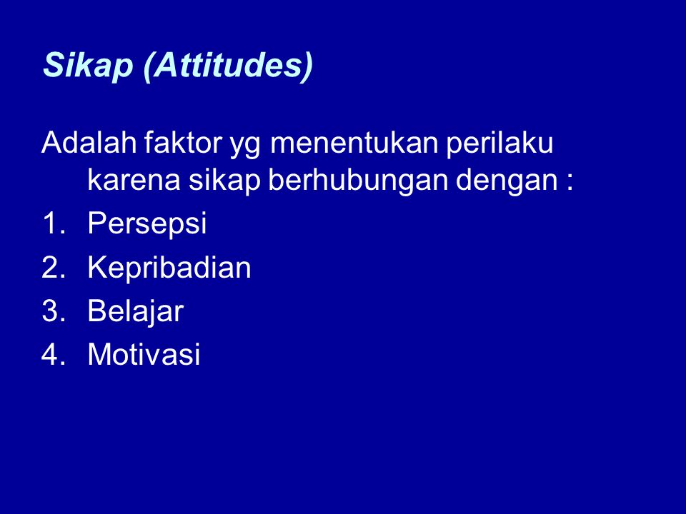 Sikap (Attitudes) Adalah faktor yg menentukan perilaku karena sikap berhubungan dengan : Persepsi.