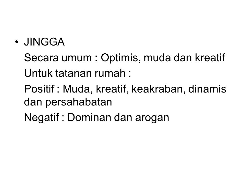JINGGA Secara umum : Optimis, muda dan kreatif. Untuk tatanan rumah : Positif : Muda, kreatif, keakraban, dinamis dan persahabatan.