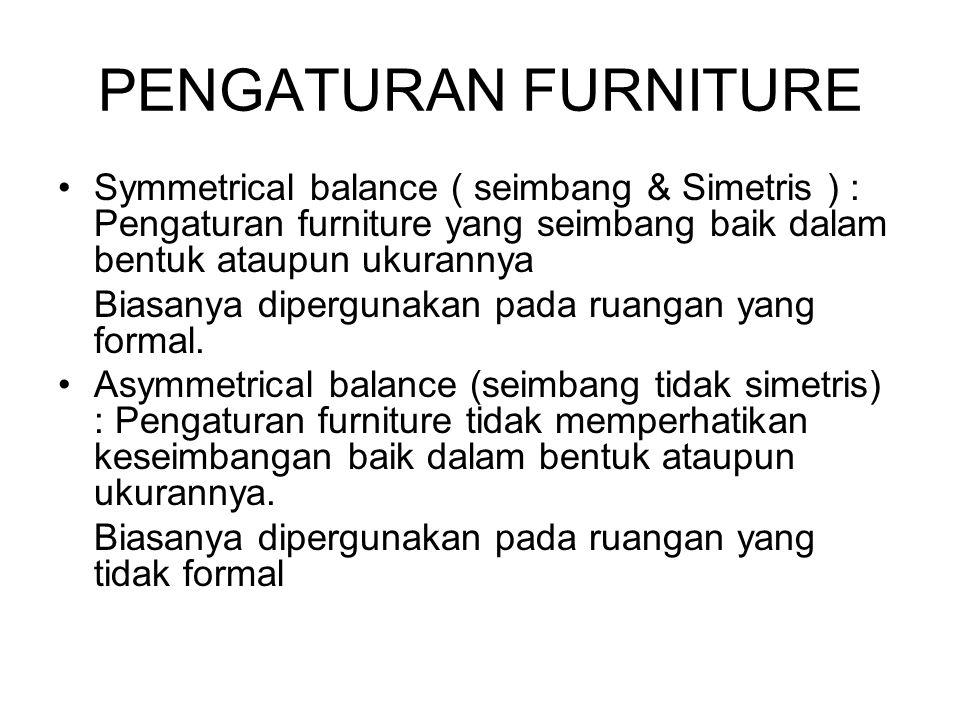 PENGATURAN FURNITURE Symmetrical balance ( seimbang & Simetris ) : Pengaturan furniture yang seimbang baik dalam bentuk ataupun ukurannya.