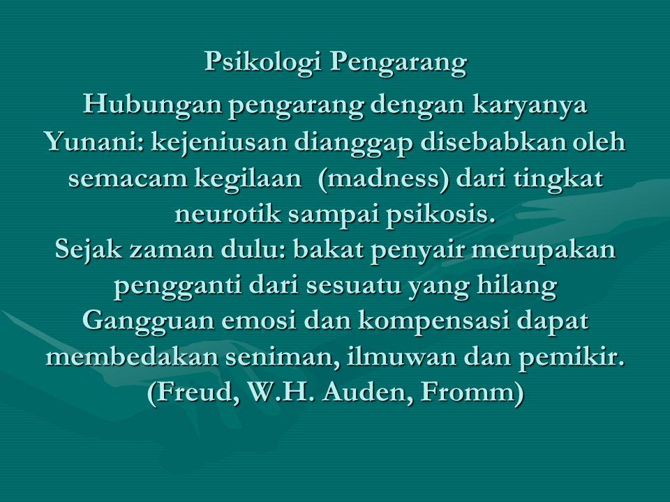 Psikologi Pengarang Hubungan pengarang dengan karyanya Yunani: kejeniusan dianggap disebabkan oleh semacam kegilaan (madness) dari tingkat neurotik sampai psikosis.