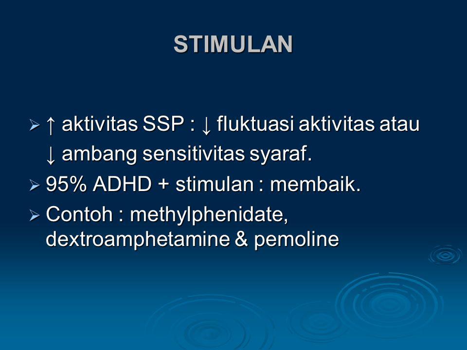 STIMULAN ↑ aktivitas SSP : ↓ fluktuasi aktivitas atau