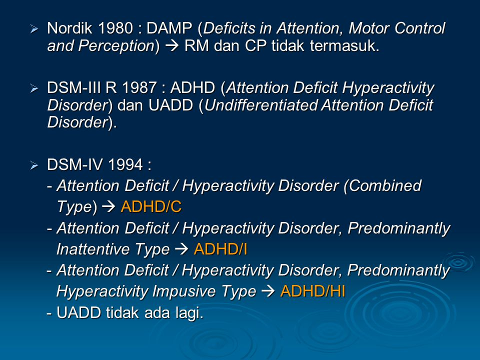 Nordik 1980 : DAMP (Deficits in Attention, Motor Control and Perception)  RM dan CP tidak termasuk.