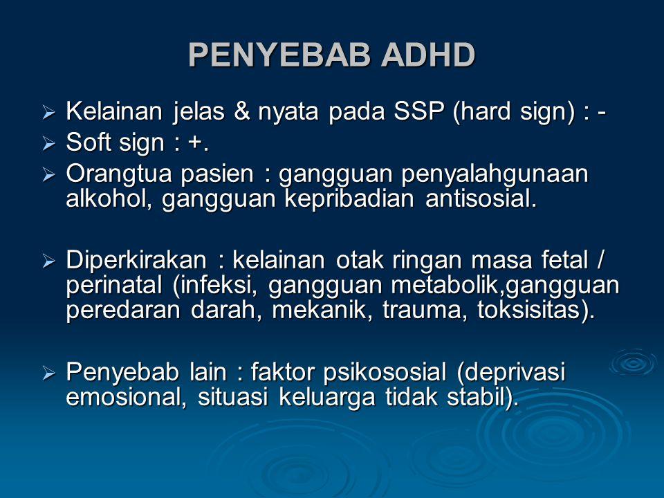 PENYEBAB ADHD Kelainan jelas & nyata pada SSP (hard sign) : -