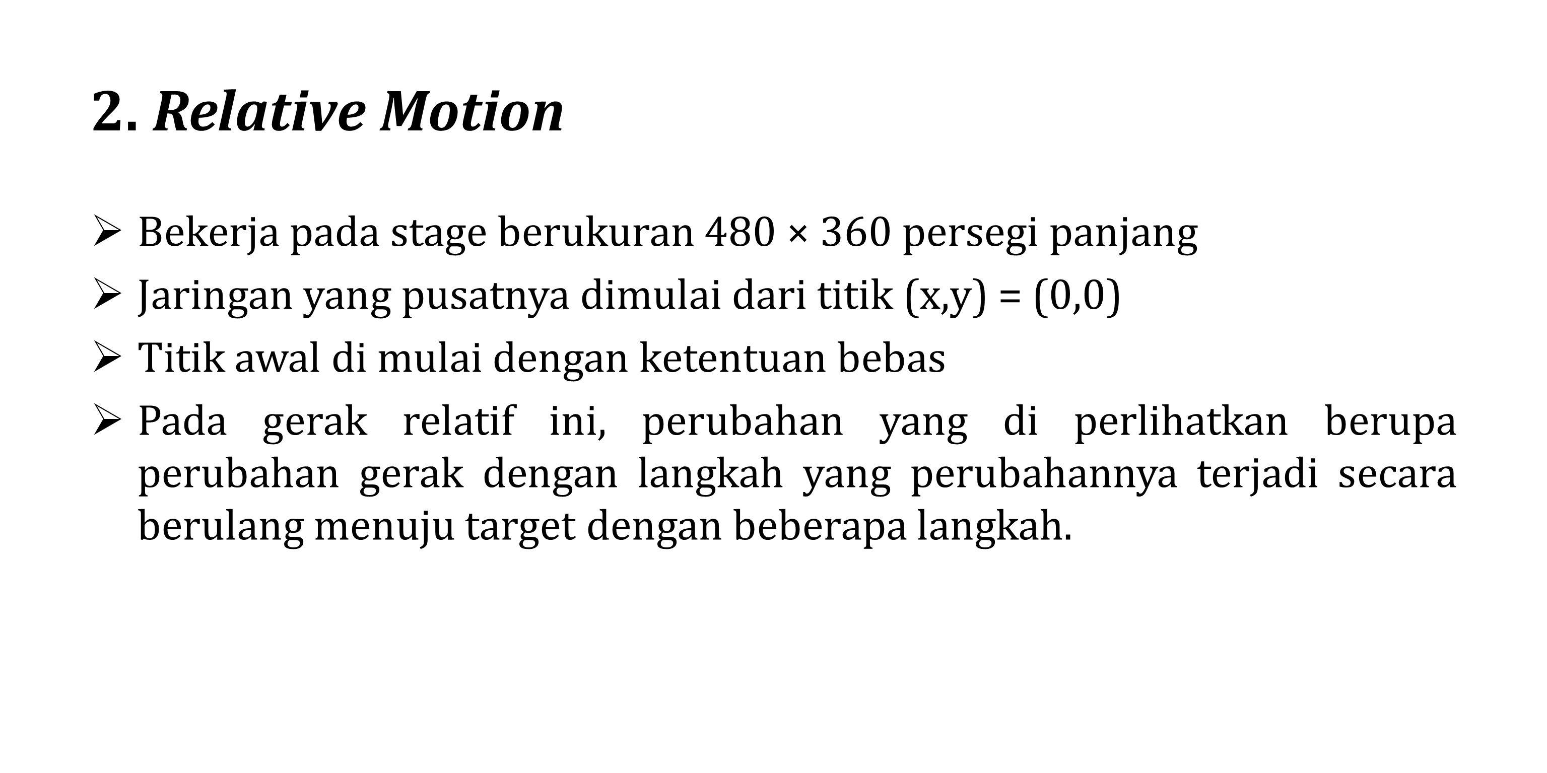 2. Relative Motion Bekerja pada stage berukuran 480 × 360 persegi panjang. Jaringan yang pusatnya dimulai dari titik (x,y) = (0,0)