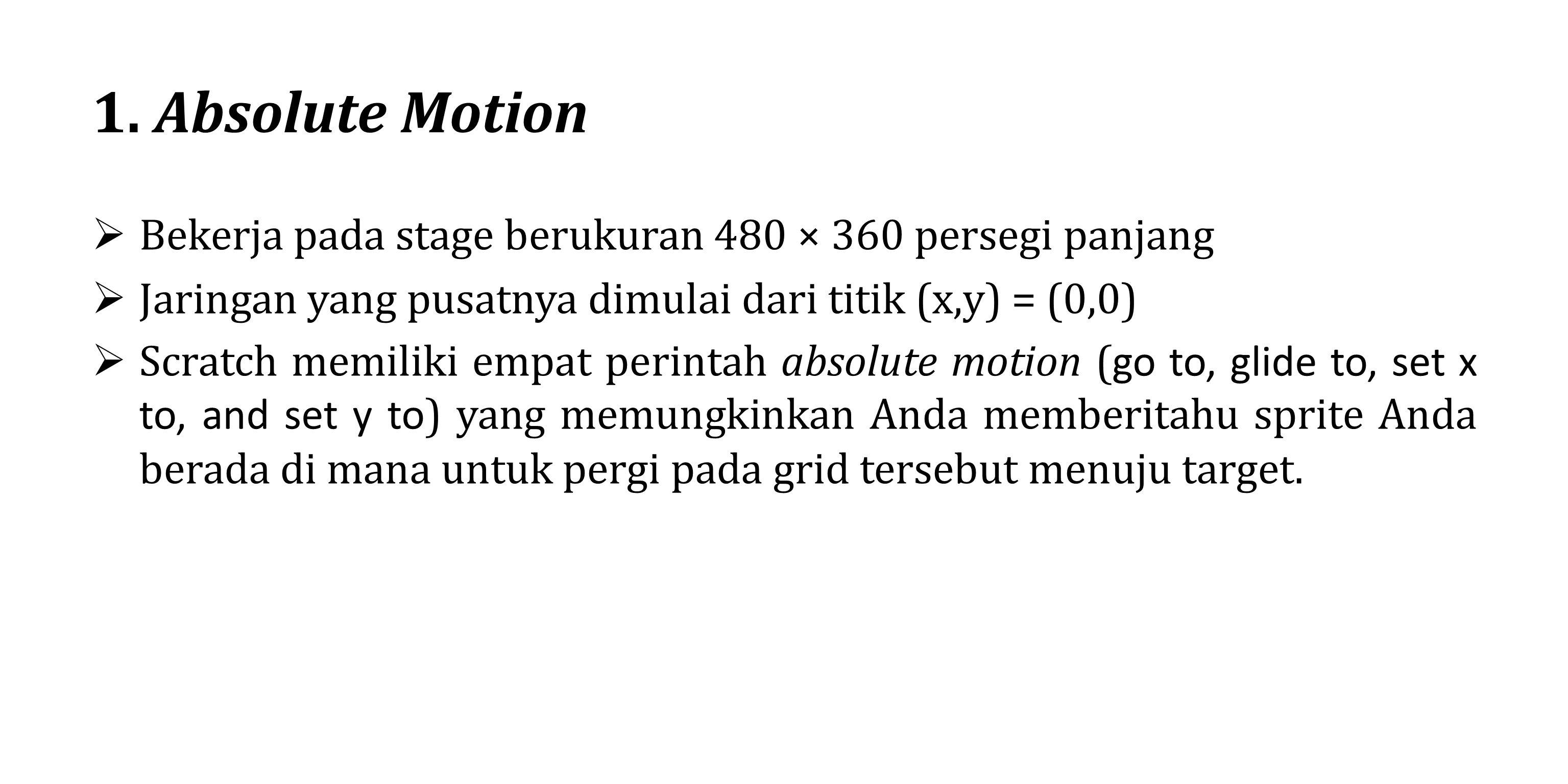 1. Absolute Motion Bekerja pada stage berukuran 480 × 360 persegi panjang. Jaringan yang pusatnya dimulai dari titik (x,y) = (0,0)