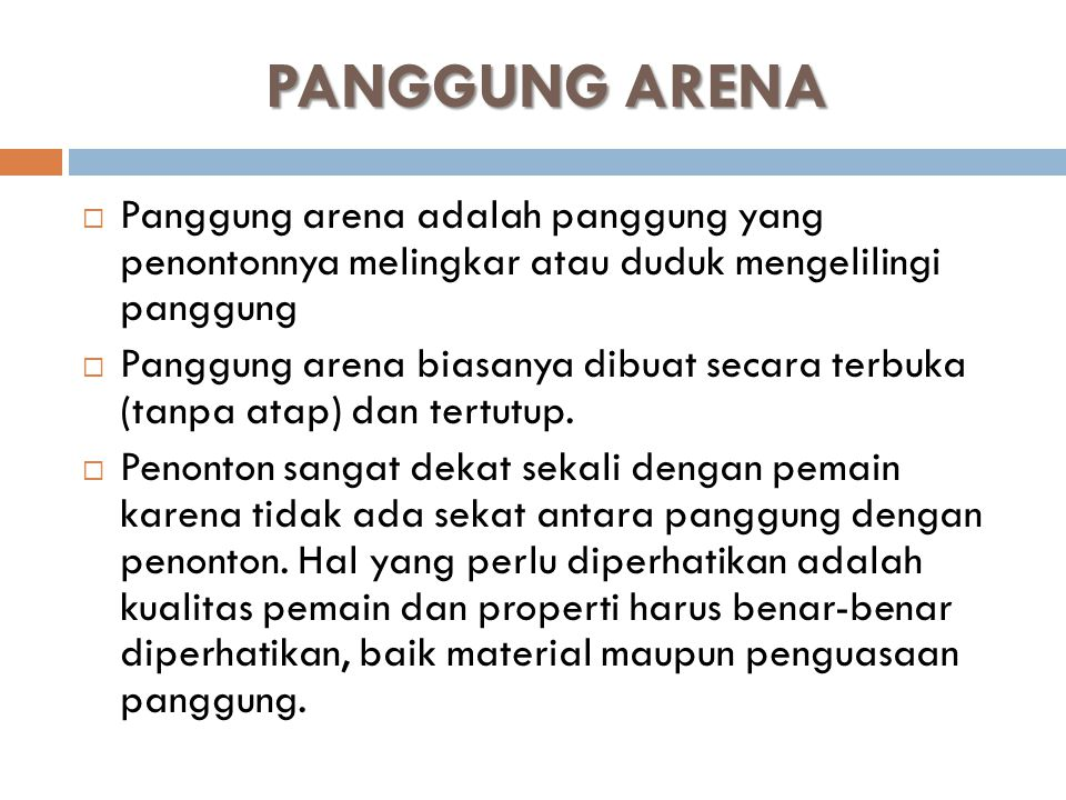 PANGGUNG ARENA Panggung arena adalah panggung yang penontonnya melingkar atau duduk mengelilingi panggung.