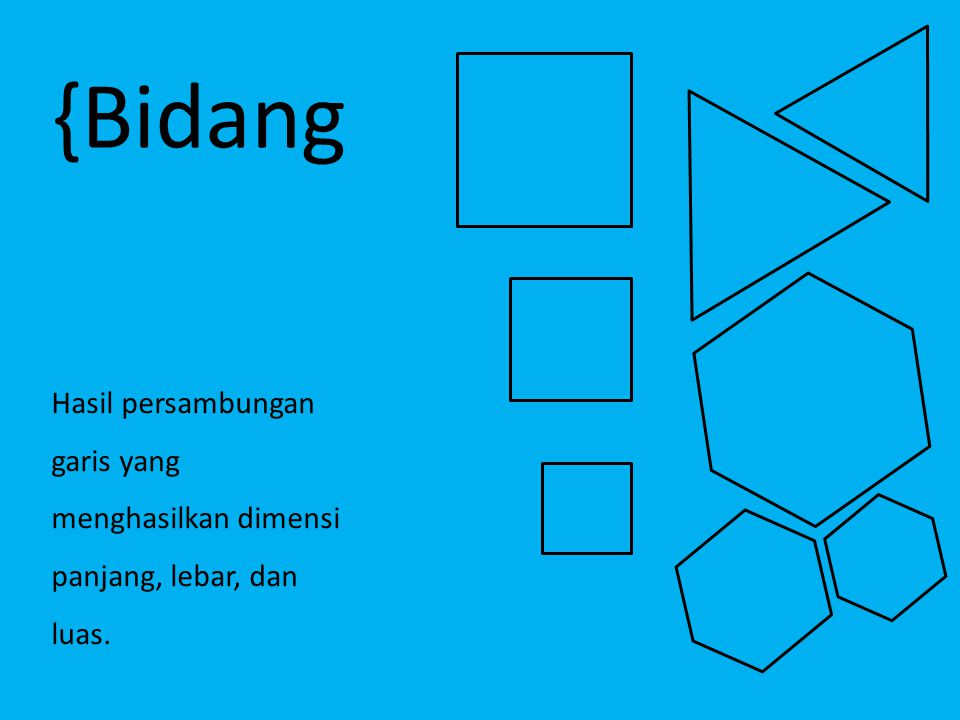 {Bidang Hasil persambungan garis yang menghasilkan dimensi panjang, lebar, dan luas.