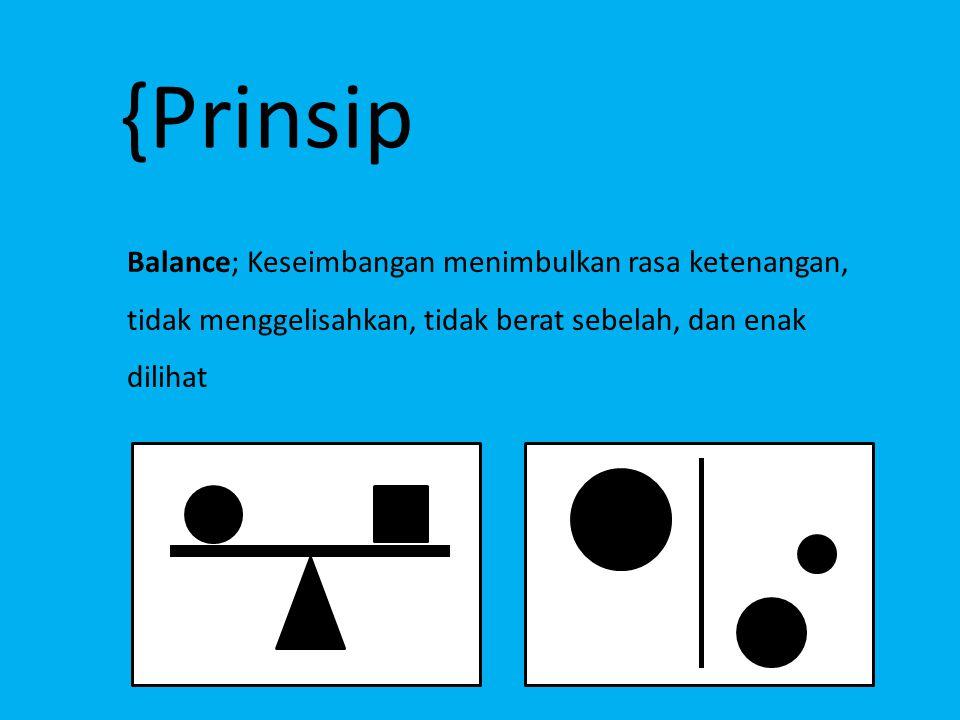 {Prinsip Balance; Keseimbangan menimbulkan rasa ketenangan, tidak menggelisahkan, tidak berat sebelah, dan enak dilihat.