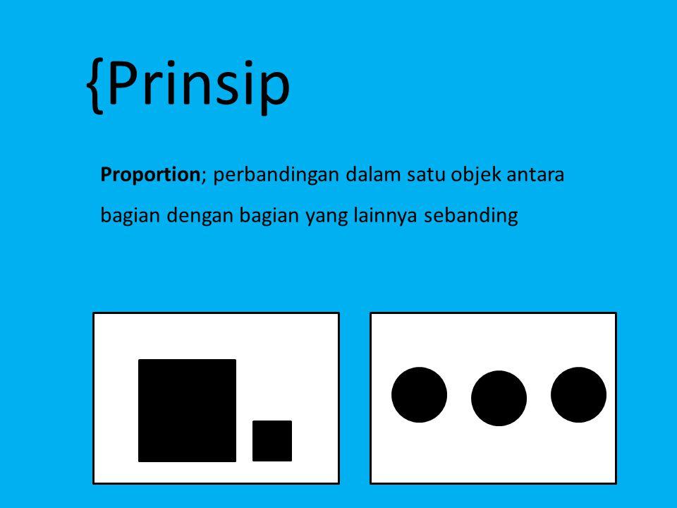 {Prinsip Proportion; perbandingan dalam satu objek antara bagian dengan bagian yang lainnya sebanding.