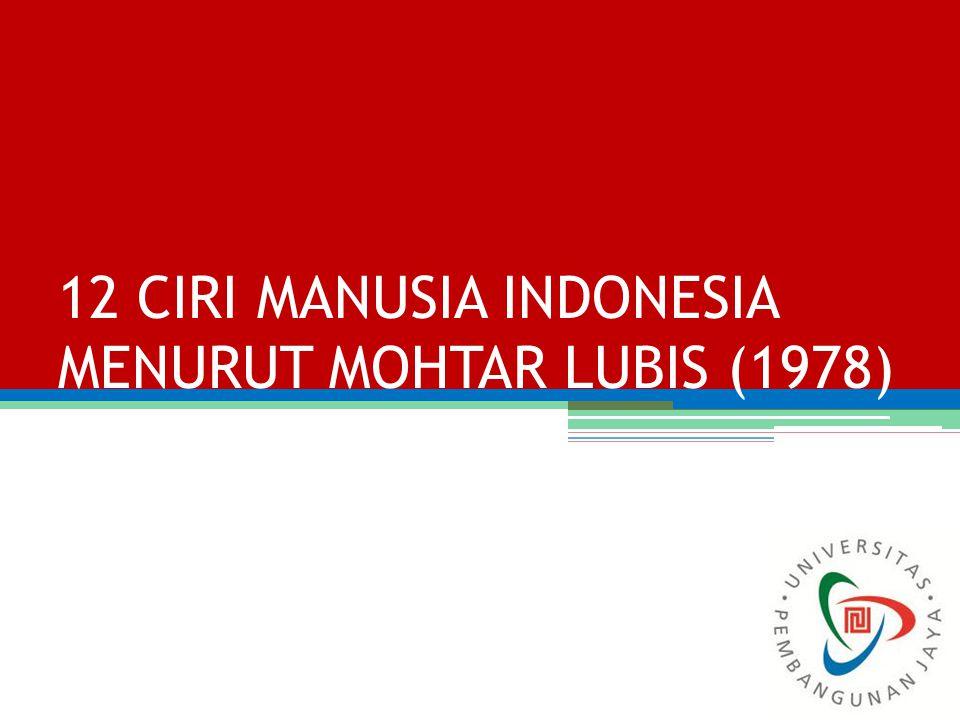 12 CIRI MANUSIA INDONESIA MENURUT MOHTAR LUBIS (1978)