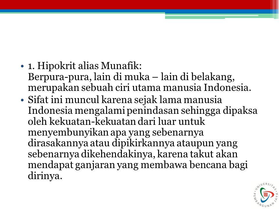 1. Hipokrit alias Munafik: Berpura-pura, lain di muka – lain di belakang, merupakan sebuah ciri utama manusia Indonesia.