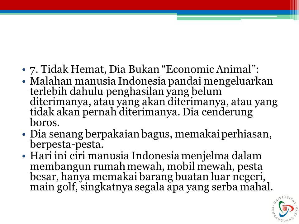 7. Tidak Hemat, Dia Bukan Economic Animal :