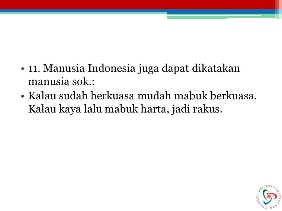11. Manusia Indonesia juga dapat dikatakan manusia sok.: