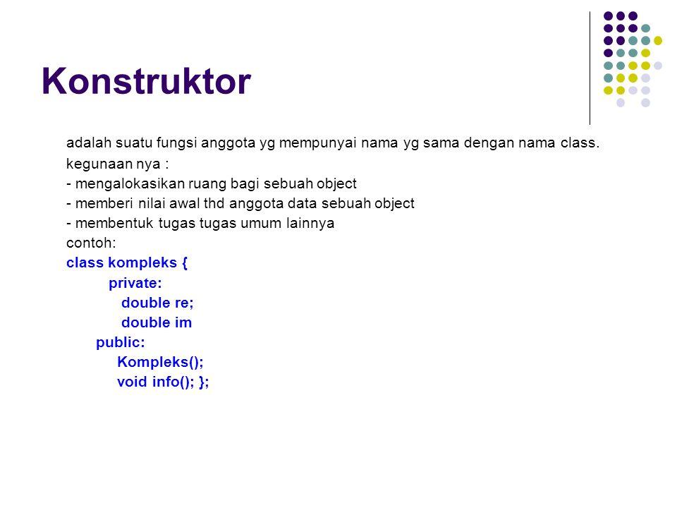 Konstruktor adalah suatu fungsi anggota yg mempunyai nama yg sama dengan nama class. kegunaan nya :
