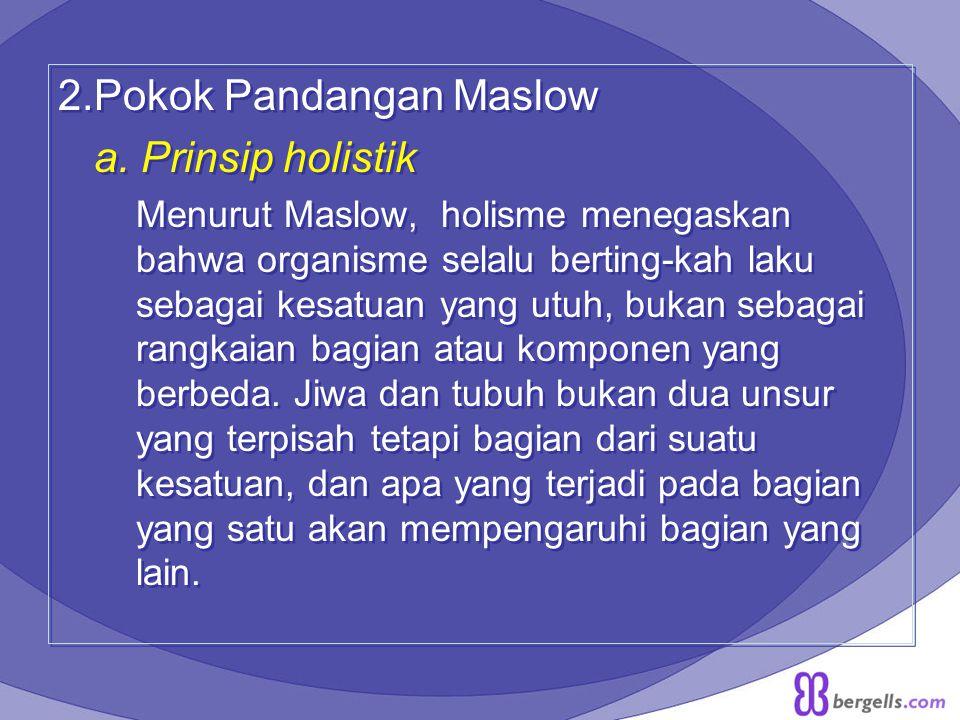 2.Pokok Pandangan Maslow a. Prinsip holistik