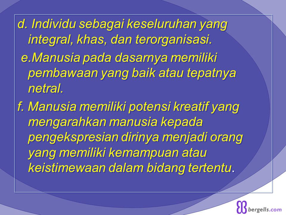 d. Individu sebagai keseluruhan yang integral, khas, dan terorganisasi.