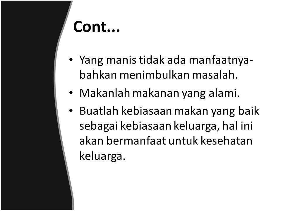 Cont... Yang manis tidak ada manfaatnya- bahkan menimbulkan masalah.