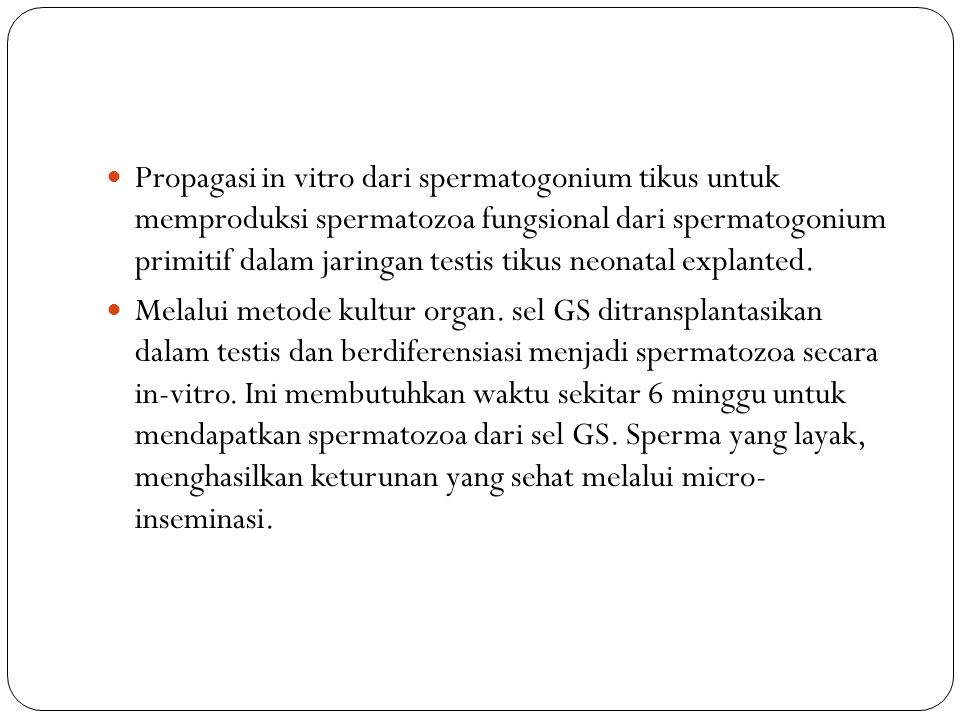 Propagasi in vitro dari spermatogonium tikus untuk memproduksi spermatozoa fungsional dari spermatogonium primitif dalam jaringan testis tikus neonatal explanted.