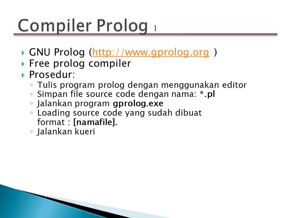 Compiler Prolog 1 GNU Prolog (http://www.gprolog.org )