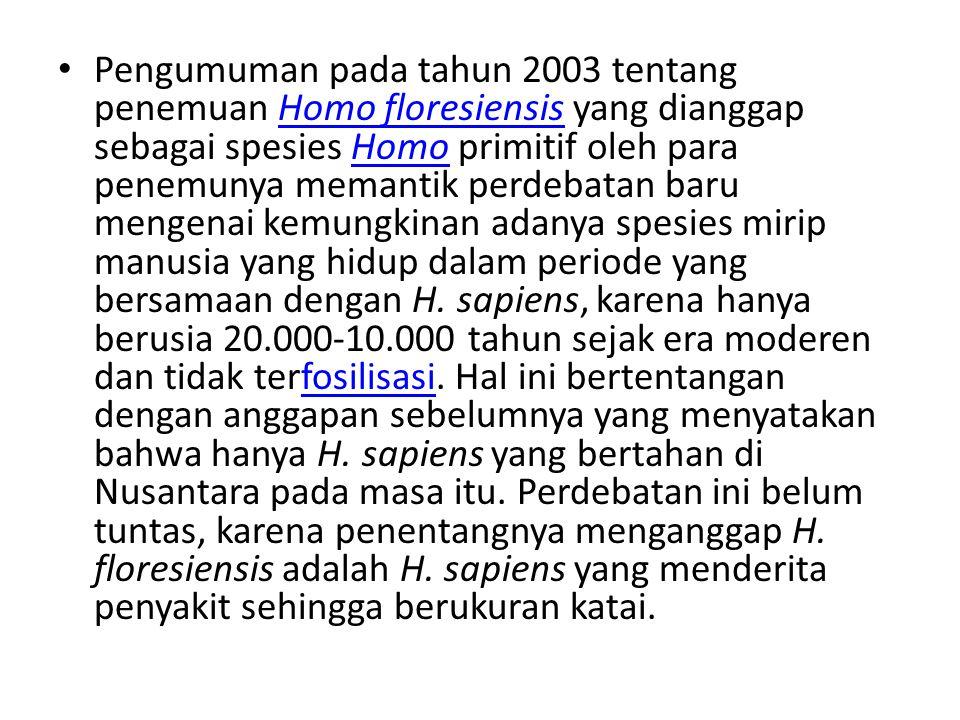 Pengumuman pada tahun 2003 tentang penemuan Homo floresiensis yang dianggap sebagai spesies Homo primitif oleh para penemunya memantik perdebatan baru mengenai kemungkinan adanya spesies mirip manusia yang hidup dalam periode yang bersamaan dengan H.