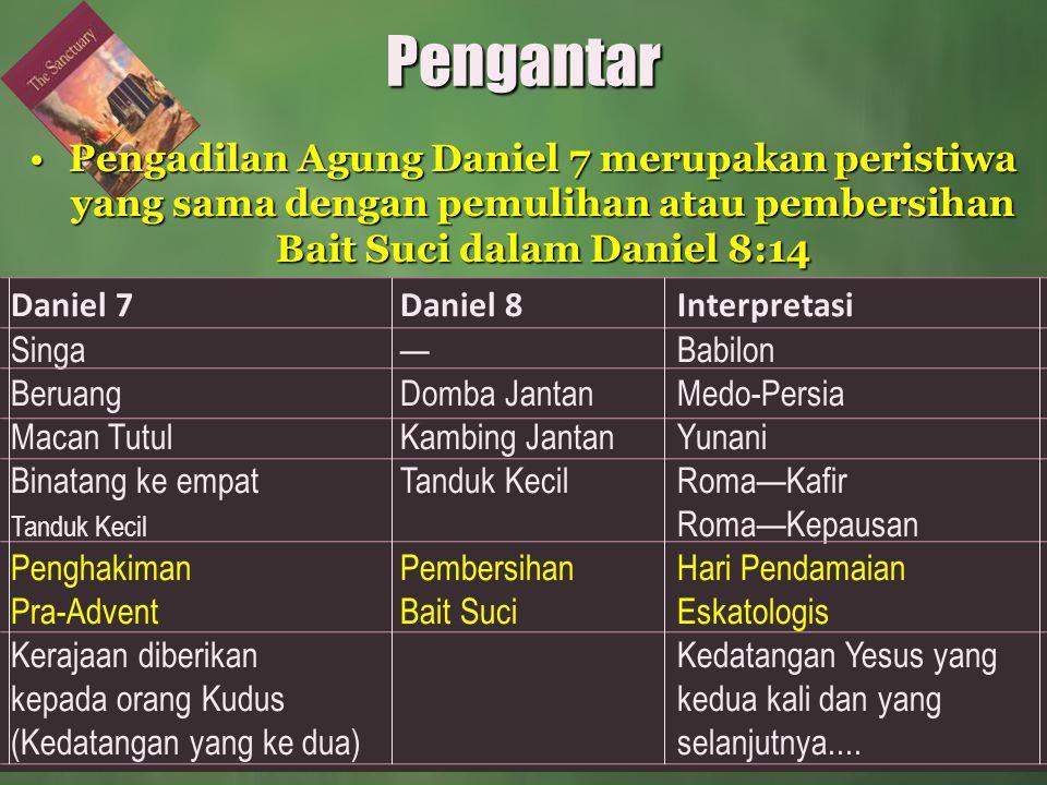 Pengantar Pengadilan Agung Daniel 7 merupakan peristiwa yang sama dengan pemulihan atau pembersihan Bait Suci dalam Daniel 8:14.