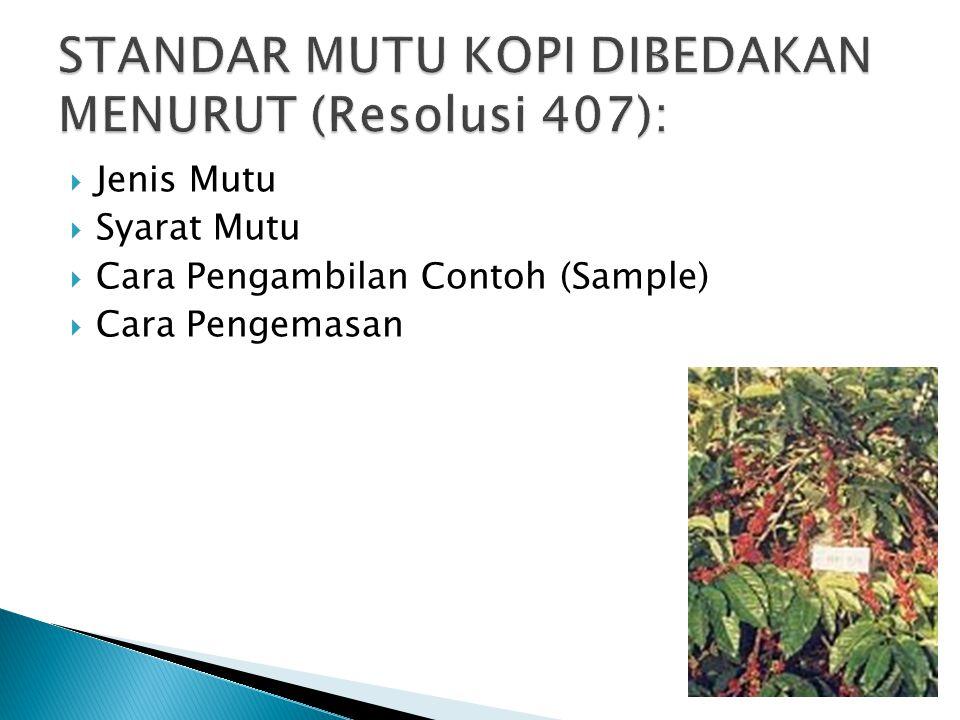 STANDAR MUTU KOPI DIBEDAKAN MENURUT (Resolusi 407):
