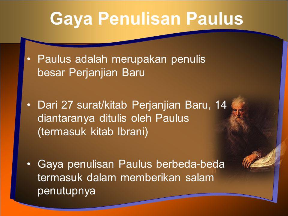 Gaya Penulisan Paulus Paulus adalah merupakan penulis besar Perjanjian Baru.