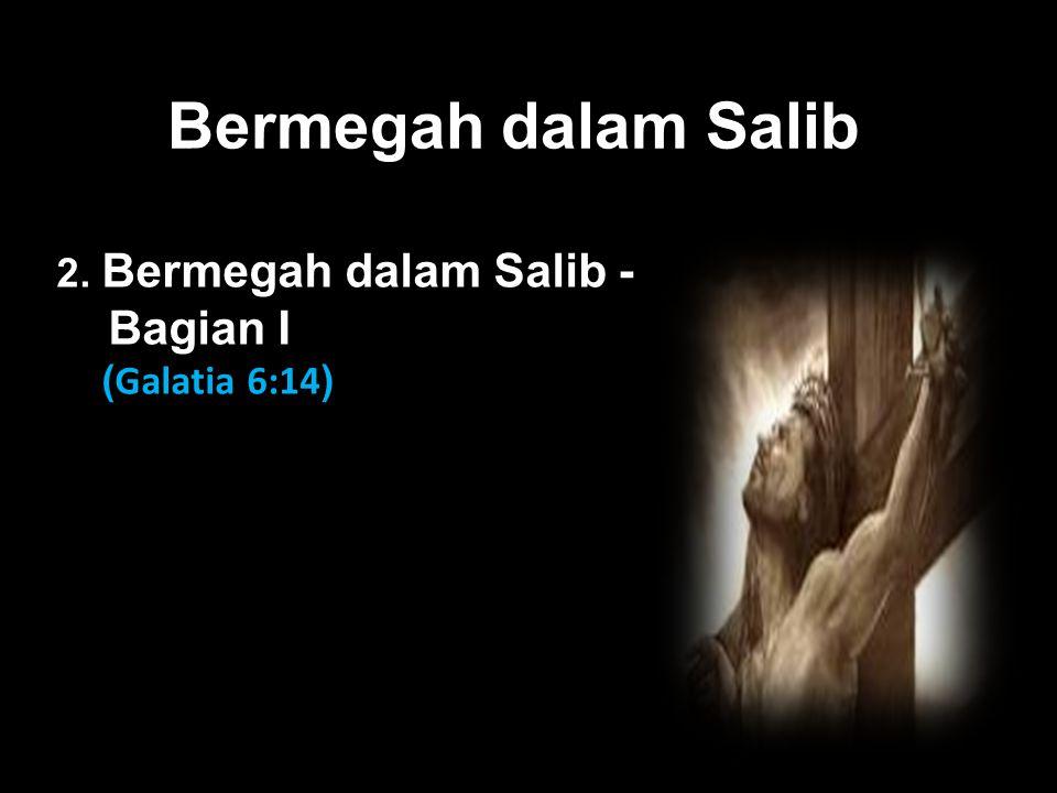 Bermegah dalam Salib Black Bagian I 2. Bermegah dalam Salib -