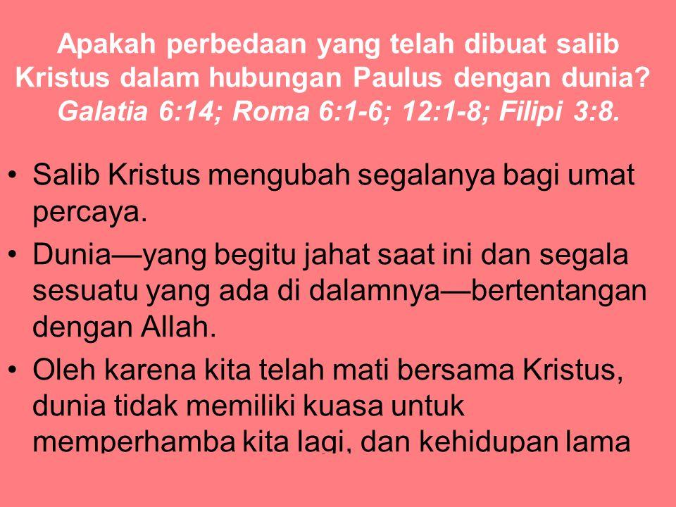 Salib Kristus mengubah segalanya bagi umat percaya.