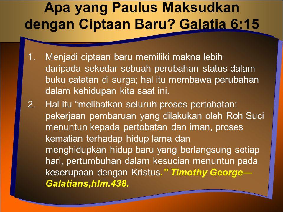 Apa yang Paulus Maksudkan dengan Ciptaan Baru Galatia 6:15