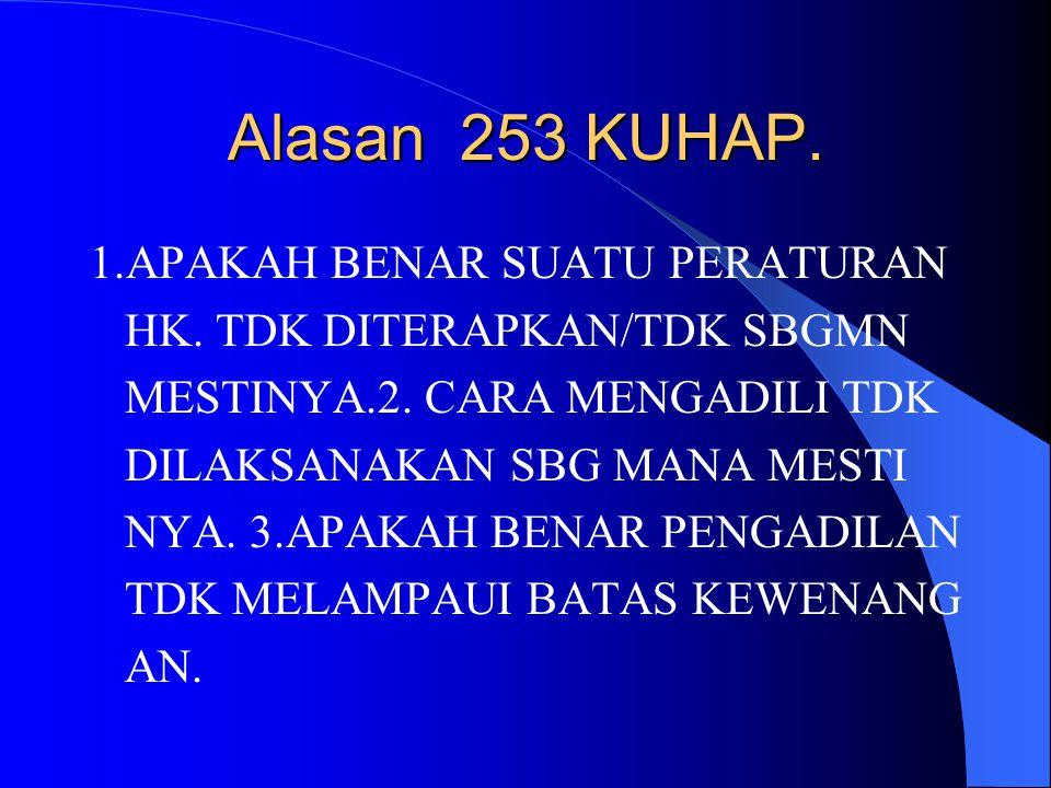 Alasan 253 KUHAP. 1.APAKAH BENAR SUATU PERATURAN