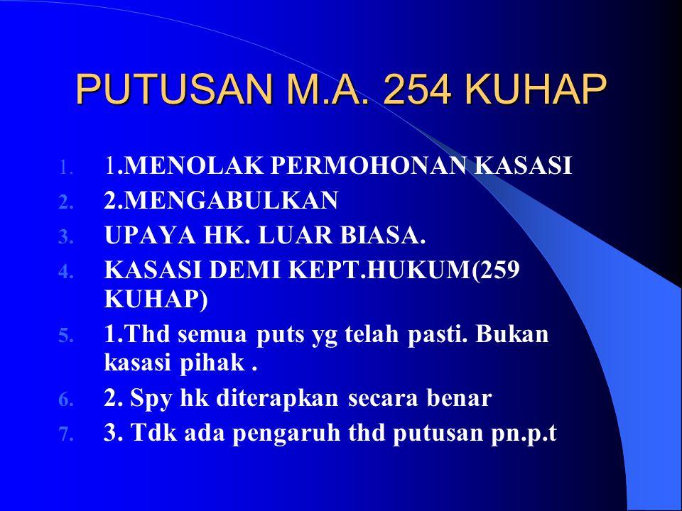 PUTUSAN M.A. 254 KUHAP 1.MENOLAK PERMOHONAN KASASI 2.MENGABULKAN