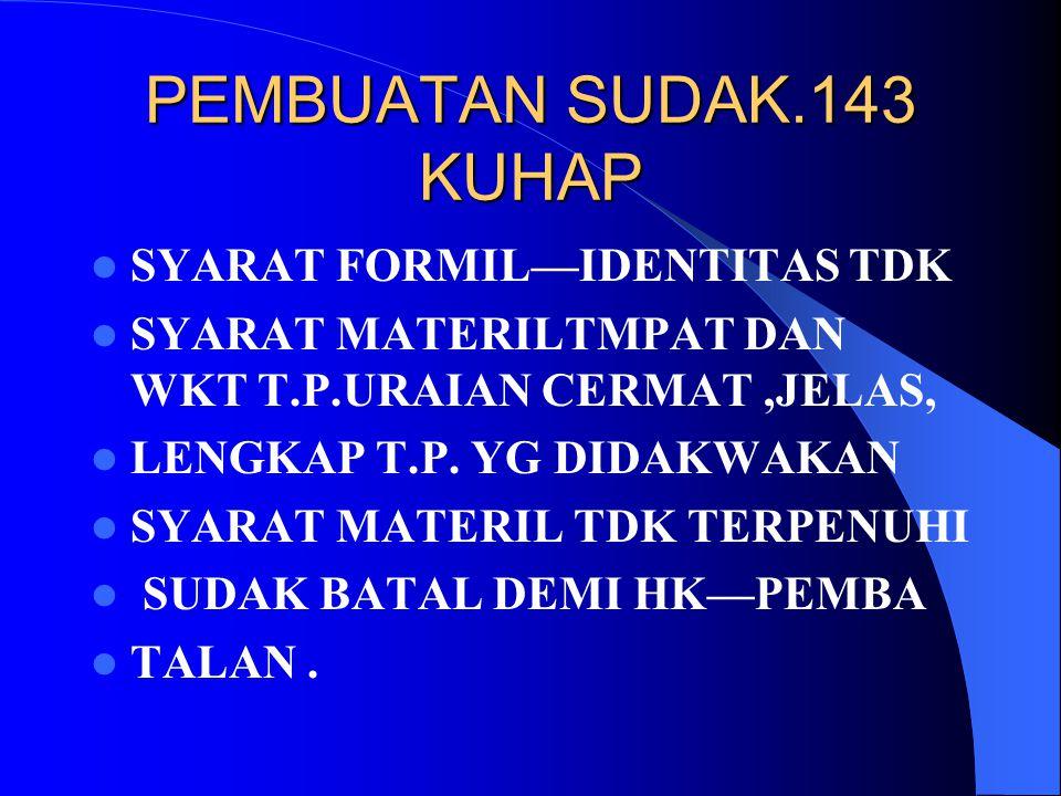 PEMBUATAN SUDAK.143 KUHAP SYARAT FORMIL—IDENTITAS TDK