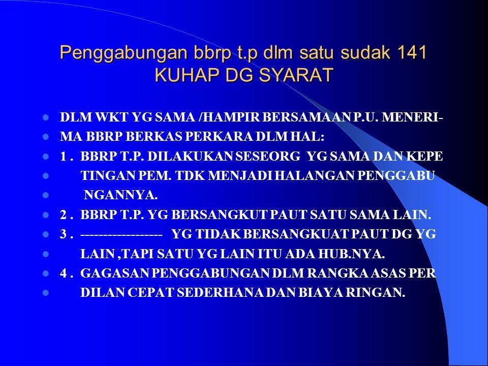 Penggabungan bbrp t.p dlm satu sudak 141 KUHAP DG SYARAT