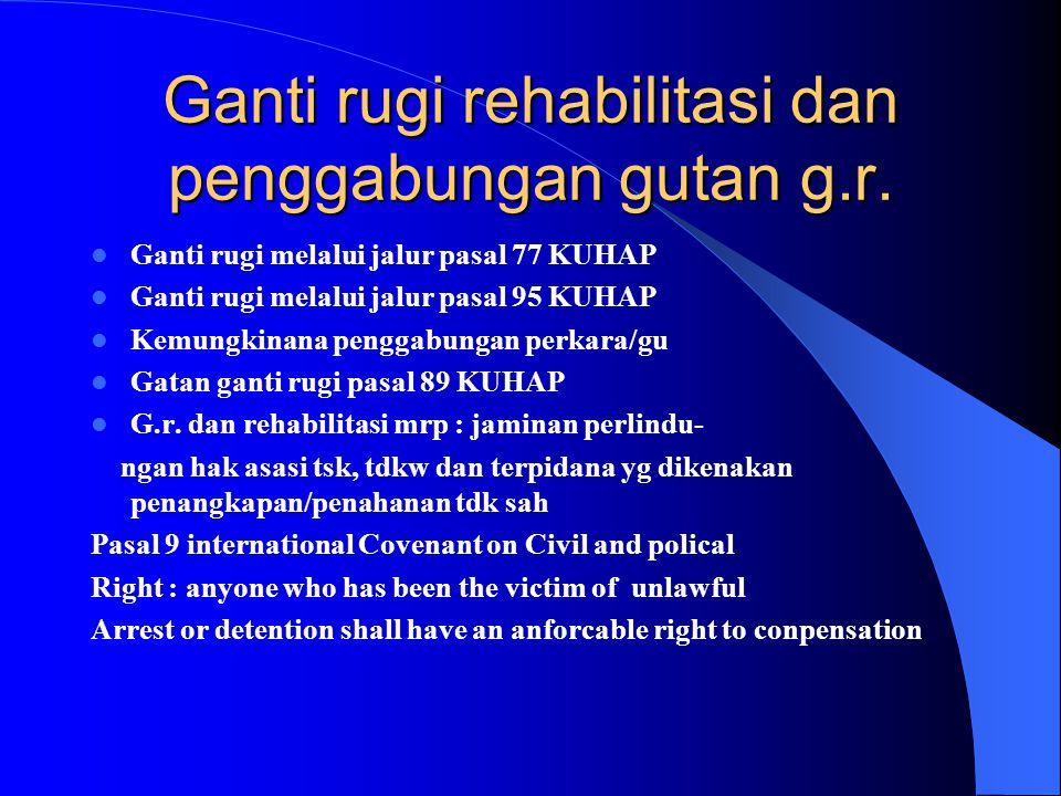 Ganti rugi rehabilitasi dan penggabungan gutan g.r.
