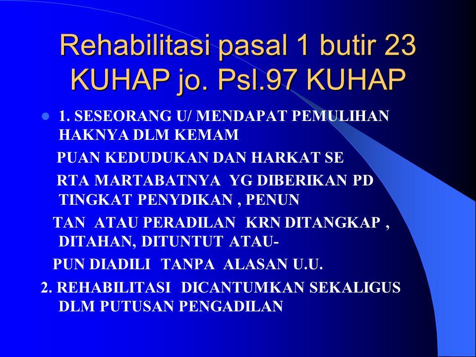 Rehabilitasi pasal 1 butir 23 KUHAP jo. Psl.97 KUHAP