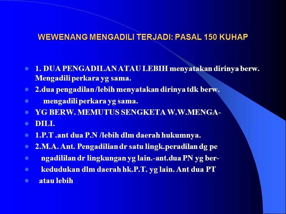WEWENANG MENGADILI TERJADI: PASAL 150 KUHAP