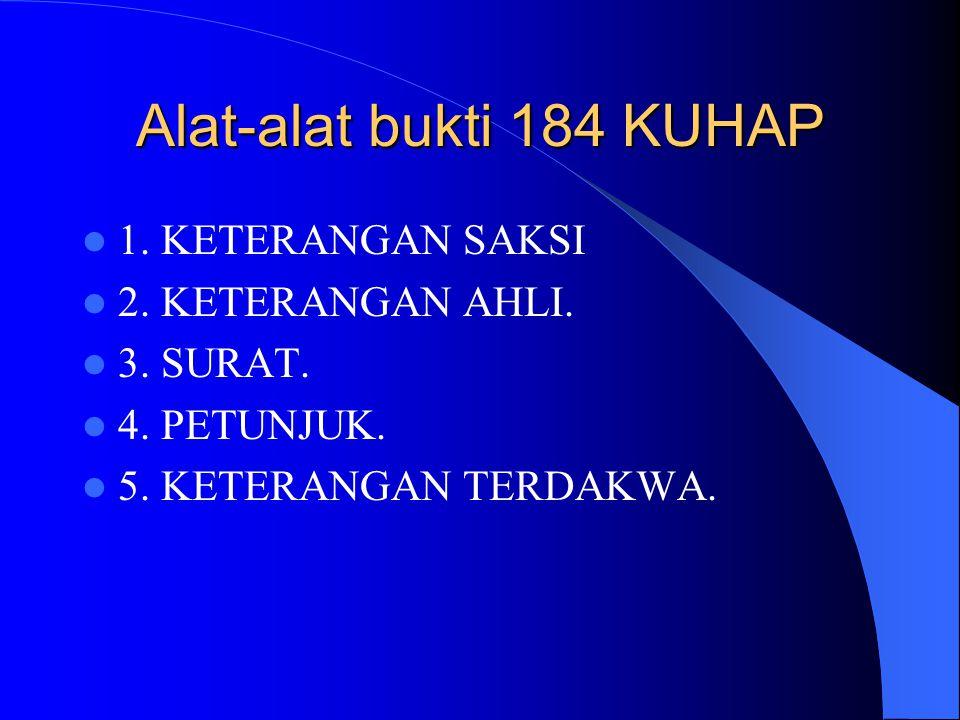 Alat-alat bukti 184 KUHAP 1. KETERANGAN SAKSI 2. KETERANGAN AHLI.