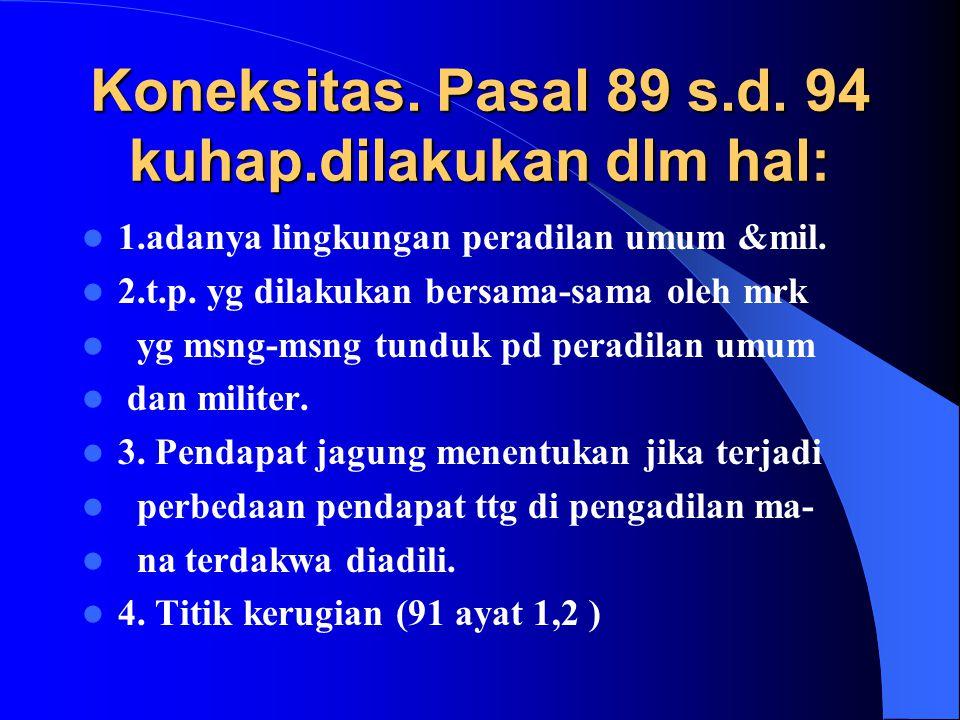 Koneksitas. Pasal 89 s.d. 94 kuhap.dilakukan dlm hal: