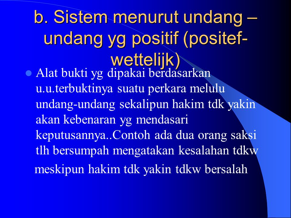 b. Sistem menurut undang –undang yg positif (positef-wettelijk)