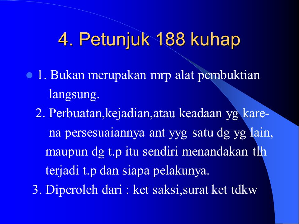 4. Petunjuk 188 kuhap 1. Bukan merupakan mrp alat pembuktian langsung.