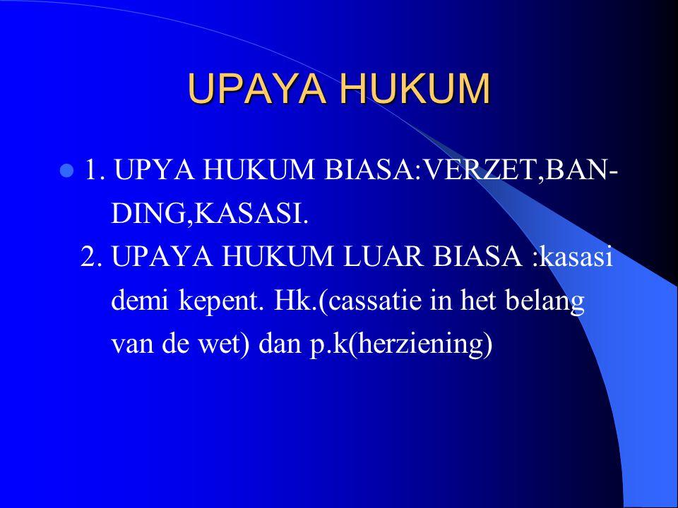 UPAYA HUKUM 1. UPYA HUKUM BIASA:VERZET,BAN- DING,KASASI.