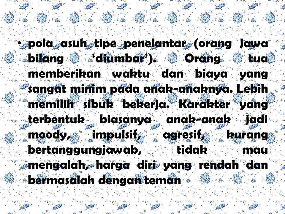 pola asuh tipe penelantar (orang Jawa bilang 'diumbar')